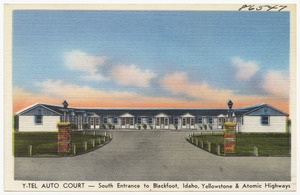 Y-Tel Auto Court- south entrance to Blackfoot, Idaho, Yellowstone & Atomic highways