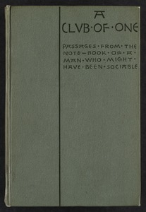 A club of one : passages from the note-book of a man who might have been sociable [Front cover]
