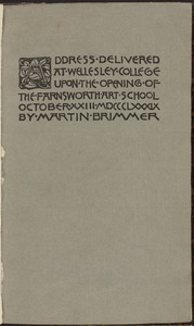 Address delivered at Wellesley College upon the opening of the Farnsworth Art School [Front cover]