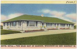 Motel Royal -- Two miles east of Madison, Wisconsin on new Highway 30.
