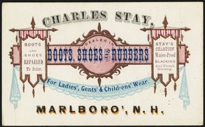 Charles Stay, dealer in boots, shoes and rubbers for ladies', gent's & childrens' wear. Marlboro', N. H.