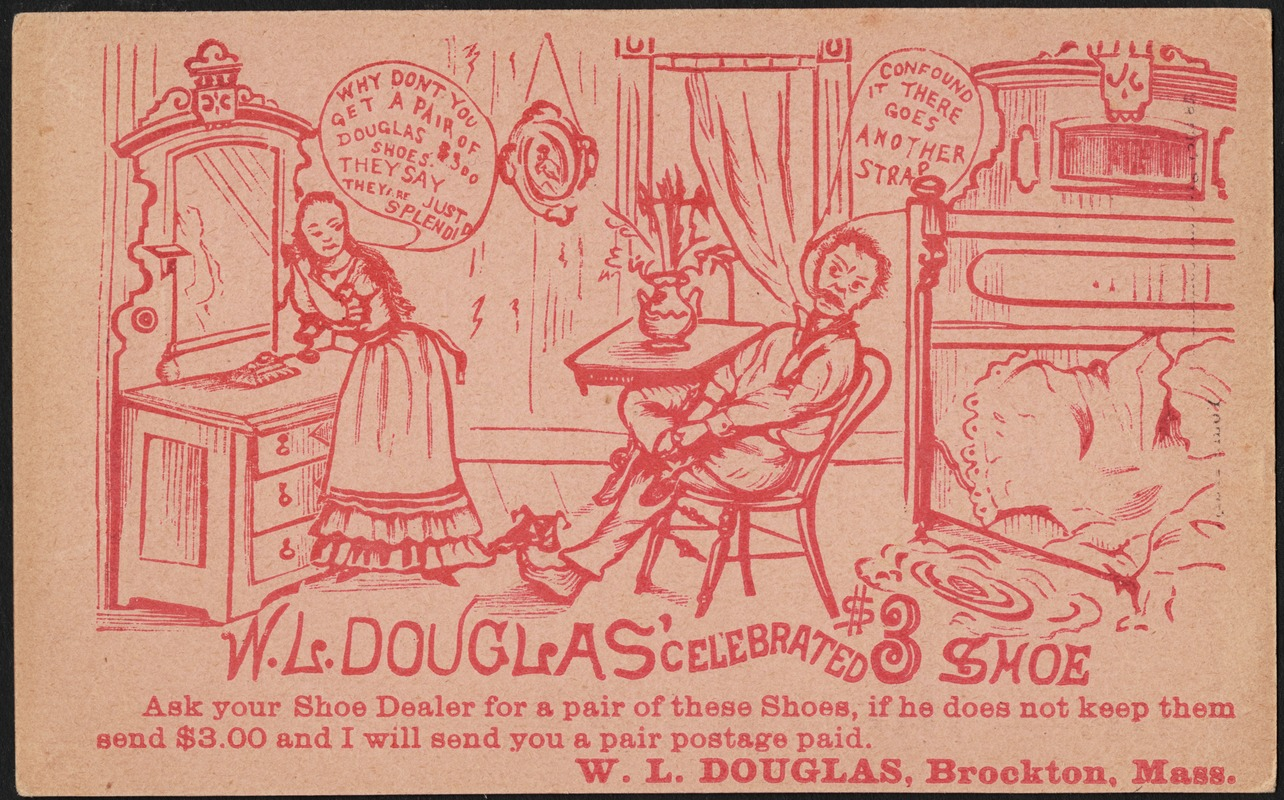 W. L. Douglas' celebrated $3 shoe. Confound it there goes another strap. Why don't you get a pair of Douglas $3.00 shoes. They say they're just splendid.