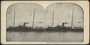 Steam yachts and ferry boats, New York Harbor