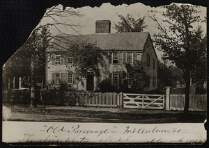 """""""Old Parsonage"""", Mt. Auburn St. residence of Rev. Seth Storer 1759. Occupied by him until his death, 1774. By Rev. Daniel Adams 1778-1779. By Rev. Richard Rosewell Eliot, 1780-1818. Sold by the town 1823. Demolished 1892."""