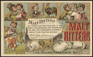 Malt Bitters - the purest and best medicine in the world for nourishing and strengthening and for overcoming dyspepsia, debility and wasting diseases. The house that Jack built.