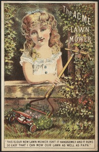"""The Acme Lawn Mower. """"This is our new lawn mower. Isn't it handsome? And it runs so easy that I can mow our lawn as well as papa."""