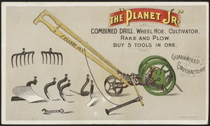 "The ""Planet Jr."" combined drill, wheel hoe, cultivator, rake and plow. Buy 5 tools in one."