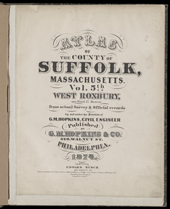 Atlas of the county of Suffolk, Massachusetts : vol. 5th, West Roxbury, now ward 17, Boston