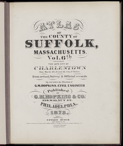 Atlas of the county of Suffolk, Massachusetts : vol. 6th including the late city of Charlestown, now wards 20,21 and 22, city of Boston
