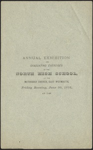 Annual exhibition and graduating exercises of the North High School at the Methodist Church, East Weymouth, Friday evening, June 30, 1876, at 7.45