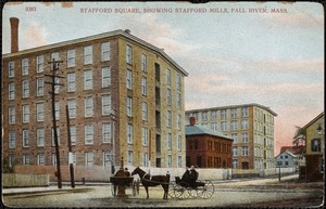 Stafford Square, showing Stafford Mills, Fall River, Mass.