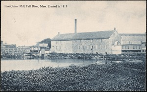 First cotton milll erected 1811, Fall River, Mass.