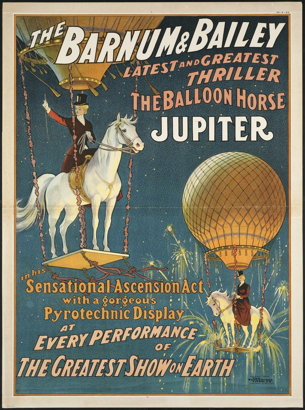 The Barnum & Bailey latest and greatest thriller the balloon horse Jupiter