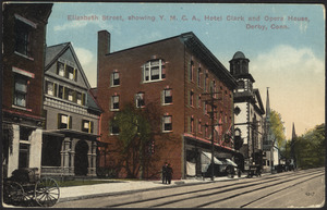 Elizabeth Street, showing Y.M.C.A., Hotel Clark and Opera House, Derby, Conn.