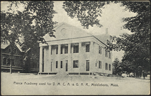 Pierce Academy used for Y.M.C.A. & G.A.R., Middleboro, Mass.