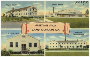 Greetings from Camp Gordon, Ga. -- guest house, sports arena, U. S. Post Office, division headquarters