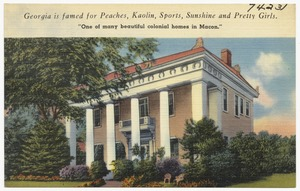 "Georgia is famed for peaches, Kaolin, sports, sunshine and pretty girls. ""One of the many beautiful colonial homes in Macon."""