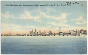 Belle Isle Bridge and Ambassador Bridge, against Detroit's Skyline, Detroit, Mich.