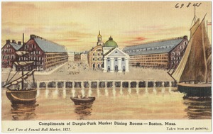 Compliments of Durgin-Park Market dining rooms -- Boston, Mass., east view of Faneuil Hall Market, 1827