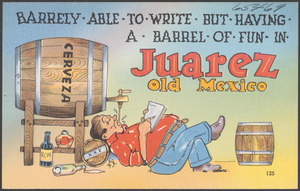 Barrely able to write but having a barrel of fun in Juarez Old Mexico