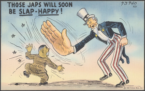 Those Japs will soon be slap-happy!