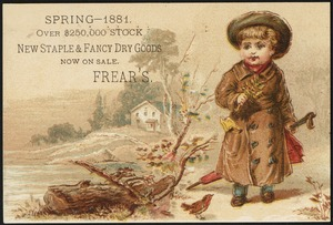 Spring - 1881. Over $250,000 stock, new staple & fancy dry goods now in sale. Frear's.