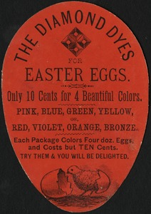 The Diamond Dyes for Easter eggs. Only 10 cents for 4 beautiful colors. Pink, blue, green, yellow or red, violet, orange, bronze. Each package colors four doz. Eggs, and costs but ten cents. Try them and you will be delighted.