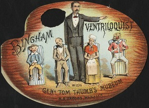 Bingham ventriloquist with Genl. Tom Thumb's Museum, H. R. Jacobs, manager