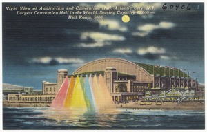 Night view of auditorium and convention hall, Atlantic City, N. J. Largest convention hall in the world, seating capacity 40,000 -- ball room, 5000