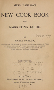 Miss Parloa's new cook book, and marketing guide.