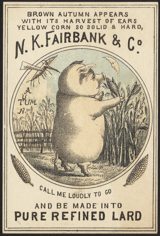 N. K. Fairbank & Co. - Brown autumn appears with its harvest of ears, yellow corn so solid & card, call me loudly to go and be made into refined lard