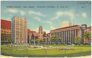 Sunken Gardens -- Main Library -- Episcopal Cathedral, St. Louis, Mo.