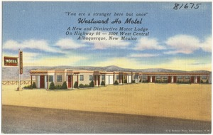 """""""You are a stranger here but once"""", Westward Ho Motel, a new and distinctive motor lodge, on Highway 66 -- 5004 West Central, Albuquerque, New Mexico"""