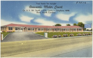Your home for tonight, Dawson's Motor Court, on U.S. 301 south -- city limits -- telephone 4098, Dunn, North Carolina