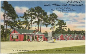 Ma's Motel and Restaurant, service station. On U.S. 301 Highway -- 3 miles S. of Dunn, N. C., on U.S. 301 Highway -- 23 miles N. of Fayetteville, N. C.