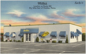 Millie's, located on Route 422, 2 1/2 miles east of Hershey, Penna.