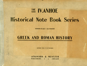 The Ivanhoe Historical Note Book Series part III: Greek and Roman History notebook of Sarah (Sallie) M. Field, Abbot Academy, class of 1904